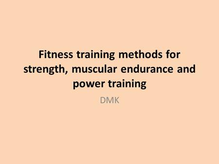 Fitness training methods for strength, muscular endurance and power training DMK.