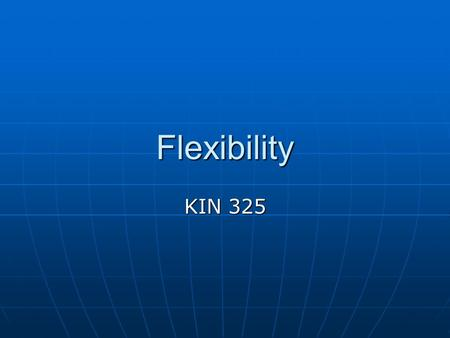 Flexibility KIN 325. 1. Definition The range of motion that can be elicited at a particular joint or group of joints The range of motion that can be elicited.