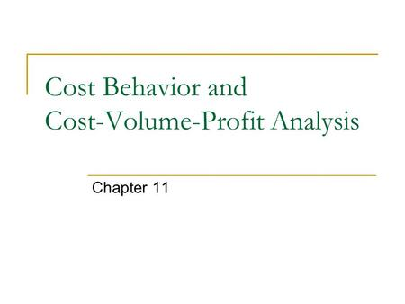 Cost Behavior and Cost-Volume-Profit Analysis Chapter 11.