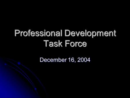 Professional Development Task Force December 16, 2004.