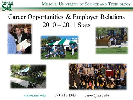 Career Opportunities & Employer Relations 2010 – 2011 Stats career.mst.educareer.mst.edu 573-341-4343