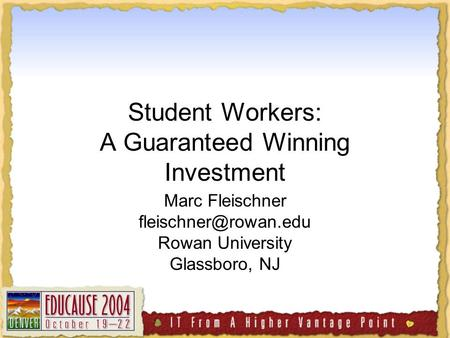 Student Workers: A Guaranteed Winning Investment Marc Fleischner Rowan University Glassboro, NJ.