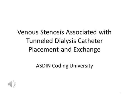 Venous Stenosis Associated with Tunneled Dialysis Catheter Placement and Exchange ASDIN Coding University 1.