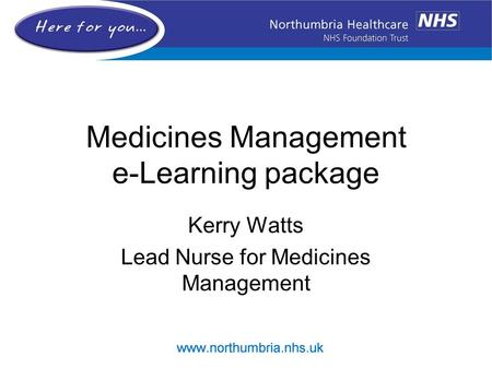Medicines Management e-Learning package Kerry Watts Lead Nurse for Medicines Management.