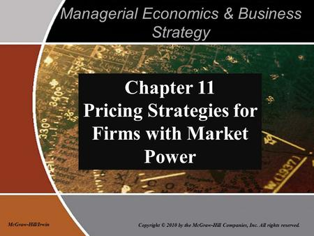 Copyright © 2010 by the McGraw-Hill Companies, Inc. All rights reserved. McGraw-Hill/Irwin Managerial Economics & Business Strategy Chapter 11 Pricing.