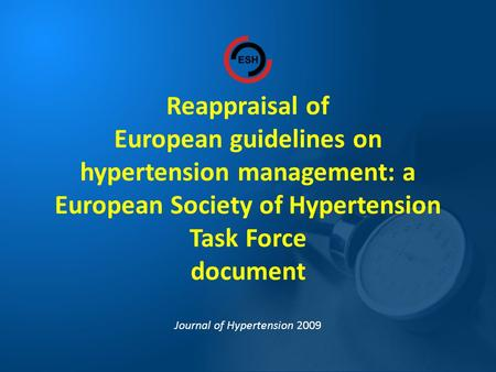 Reappraisal of European guidelines on hypertension management: a European Society of Hypertension Task Force document Journal of Hypertension 2009.