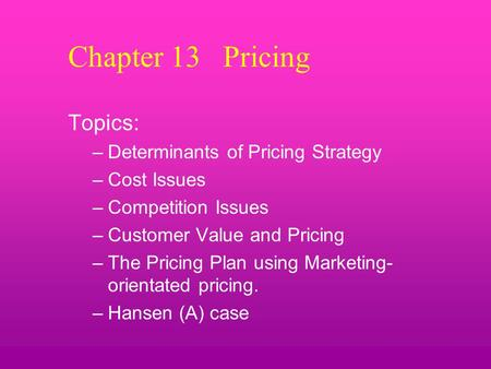 Chapter 13 Pricing Topics: Determinants of Pricing Strategy