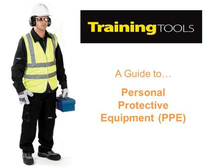 "A Guide to… Personal Protective Equipment (PPE). Definition "" all equipment which is intended to be worn or held by a person at work and which protects."