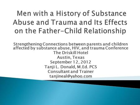 Strengthening Connections between parents and children affected by substance abuse, HIV, and trauma Conference The Driskill Hotel Austin, Texas September.