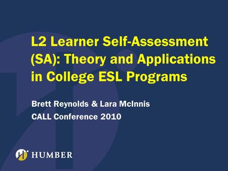 L2 Learner Self-Assessment (SA): Theory and Applications in College ESL Programs Brett Reynolds & Lara McInnis CALL Conference 2010.