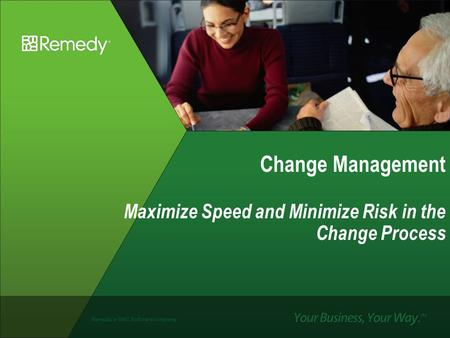 Remedy, a BMC Software company Change Management Maximize Speed and Minimize Risk in the Change Process.