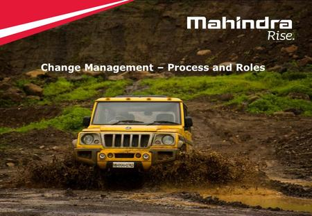 1 Copyright © 2012 Mahindra & Mahindra Ltd. All rights reserved. 1 Change Management – Process and Roles.