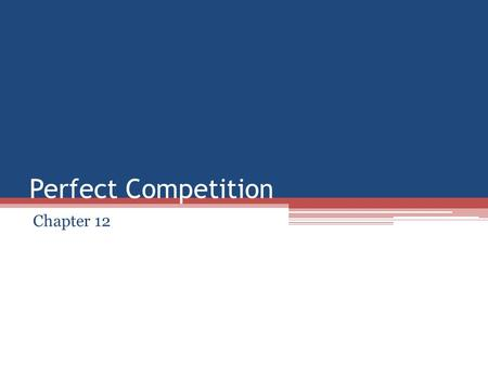 Perfect Competition Chapter 12. Costs and Supply Decisions How much should a firm supply? (Profits = Revenues – Costs) ▫Firms and their managers should.