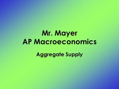 Mr. Mayer AP Macroeconomics Aggregate Supply. The level of Real GDP (GDP R ) that firms will produce at each Price Level (PL)