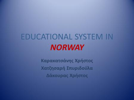EDUCATIONAL SYSTEM IN NORWAY