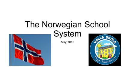 The Norwegian School System May 2015. In general All children in Norway are obliged to attend school from the age of six to sixteen The ten first years.