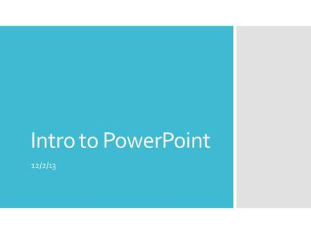 Intro to PowerPoint 12/2/13. Warm-up  Create a list of everything you know how to do in PowerPoint.
