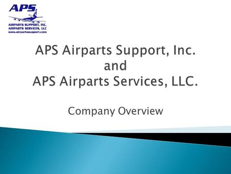 Company Overview.  APS Airparts Support,Inc. is a market leader in the distribution of Aviation Products and Services. APS has teamed up with leading.