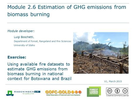 Module 2.6 Estimation of GHG emissions from biomass burning REDD+ training materials by GOFC-GOLD, Wageningen University, World Bank FCPF 1 Module 2.6.