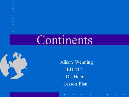 Alison Wenning ED 417 Dr. Helms Lesson Plan