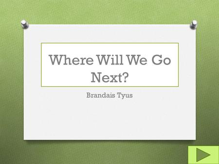 Where Will We Go Next? Brandais Tyus. Content Area: Content Area: Social Studies Grade Level: Grade Level: 1 Summary: Summary: The purpose of this instructional.