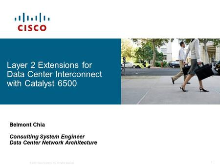 © 2008 Cisco Systems, Inc. All rights reserved. 1 Layer 2 Extensions for Data Center Interconnect with Catalyst 6500 Belmont Chia Consulting System Engineer.