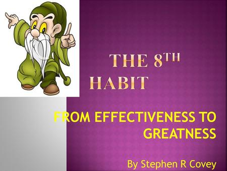 FROM EFFECTIVENESS TO GREATNESS By Stephen R Covey.
