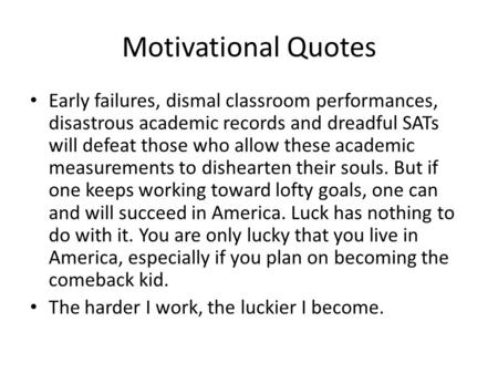 Motivational Quotes Early failures, dismal classroom performances, disastrous academic records and dreadful SATs will defeat those who allow these academic.