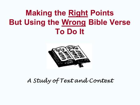 Making the Right Points But Using the Wrong Bible Verse To Do It A Study of Text and Context.