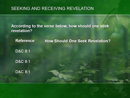 Reference D&C 8:1 How Should One Seek Revelation? SEEKING AND RECEIVING REVELATION According to the verse below, how should one seek revelation?