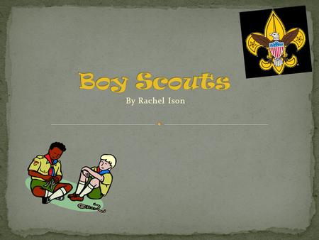 Boy Scouts By Rachel Ison.
