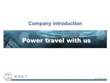 Power travel with us Company introduction ec-insulators.com.