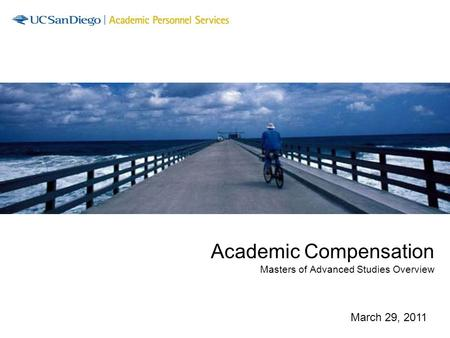 Academic Compensation Masters of Advanced Studies Overview March 29, 2011.