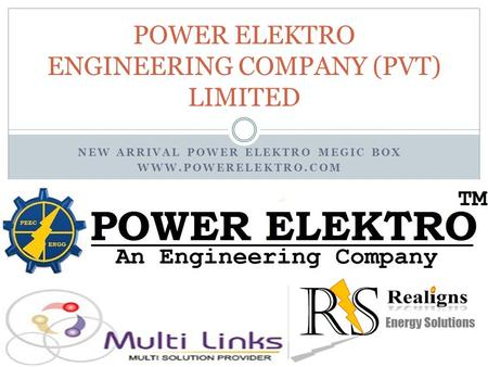 NEW ARRIVAL POWER ELEKTRO MEGIC BOX WWW.POWERELEKTRO.COM POWER ELEKTRO ENGINEERING COMPANY (PVT) LIMITED.