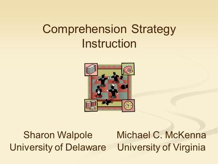 Michael C. McKenna University of Virginia Sharon Walpole University of Delaware Comprehension Strategy Instruction.