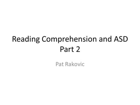 Reading Comprehension and ASD Part 2 Pat Rakovic.