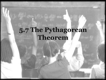 5.7 The Pythagorean Theorem. a 2 + b 2 = c 2 The Pythagorean Theorem.