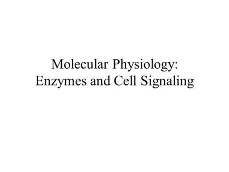 Molecular Physiology: Enzymes and Cell Signaling.