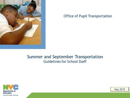 Summer and September Transportation Guidelines for School Staff Office of Pupil Transportation May 2013.