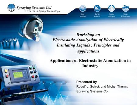 Workshop on Electrostatic Atomization of Electrically Insulating Liquids : Principles and Applications Applications of Electrostatic Atomization in Industry.