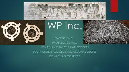 WP Inc. Case STUDY 3.1 Problem Solving Jonathan Stanley & Kari Eddings