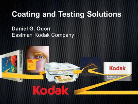 Coating and Testing Solutions Daniel G. Ocorr Eastman Kodak Company