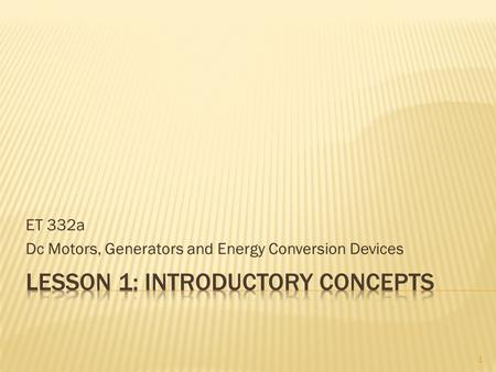 ET 332a Dc Motors, Generators and Energy Conversion Devices 1.