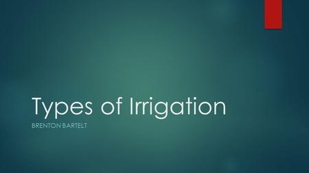 Types of Irrigation Brenton Bartelt.
