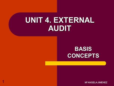 Mª ANGELA JIMENEZ 1 UNIT 4. EXTERNAL AUDIT BASIS CONCEPTS.
