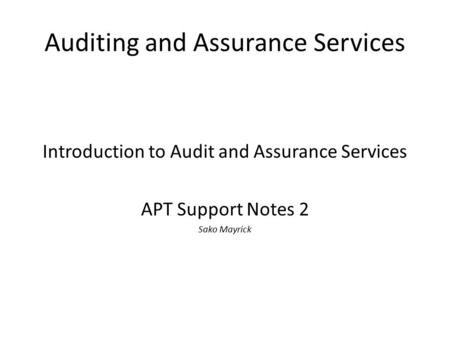 Auditing and Assurance Services Introduction to Audit and Assurance Services APT Support Notes 2 Sako Mayrick.