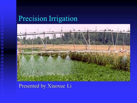 Precision Irrigation Presented by Xiaoxue Li. Precision irrigation Definition Definition   Also called site-specific irrigation   A tool of precision.