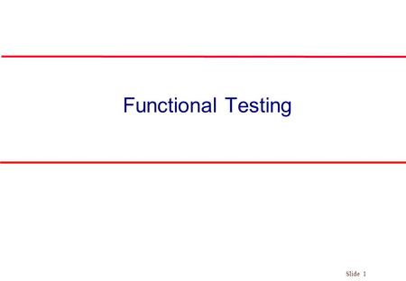 Slide 1 Functional Testing. Slide 2 Definition l FUNCTIONAL TESTING l Evaluation of programs based on functional requirements to ensure the program works.