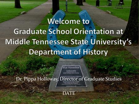 Dr. Pippa Holloway, Director of Graduate Studies DATE