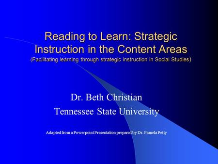 Reading to Learn: Strategic Instruction in the Content Areas (Facilitating learning through strategic instruction in Social Studies ) Dr. Beth Christian.
